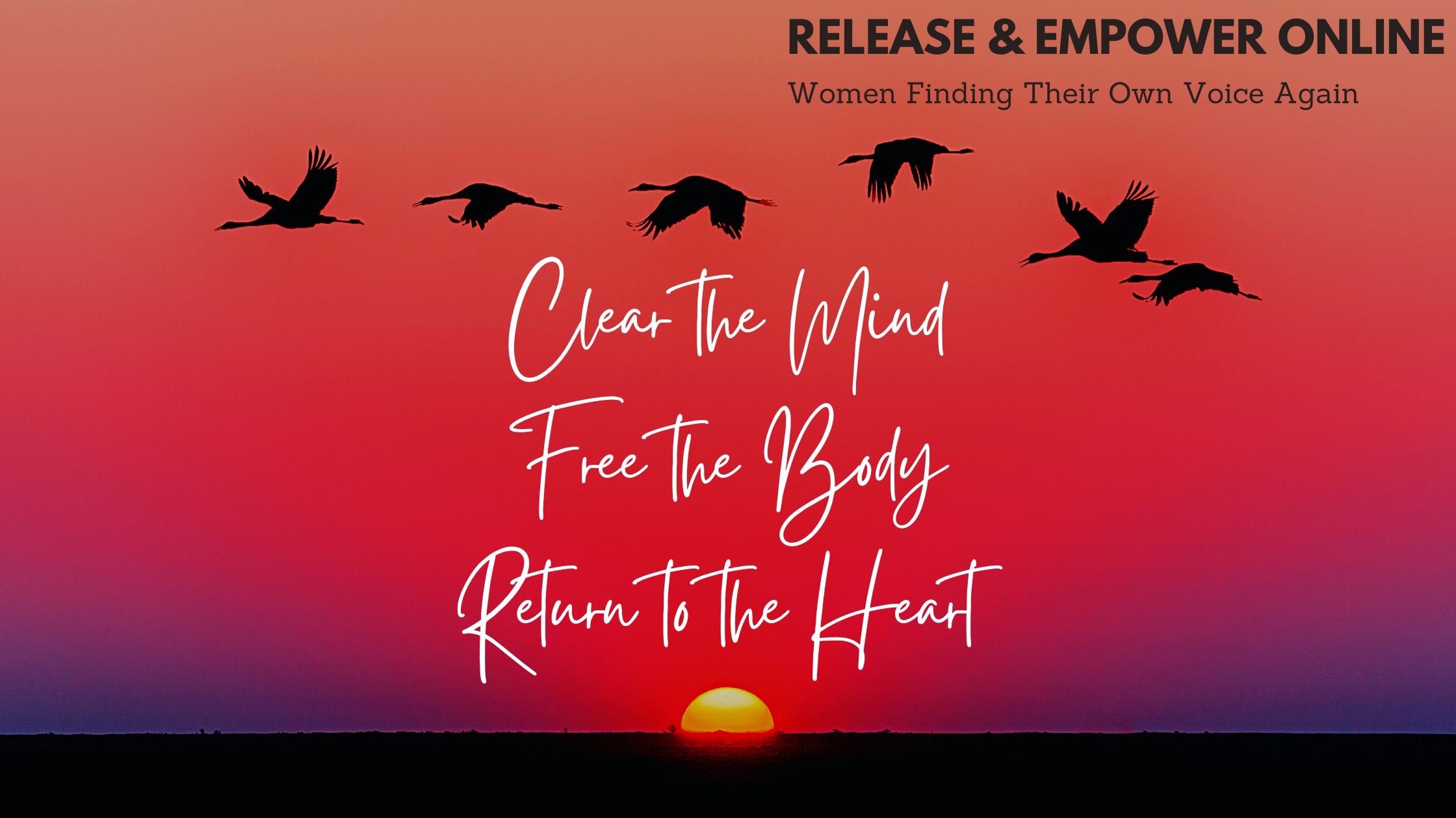 Clear the Mind Free the Body Return to the Heart  Release & Empower Online